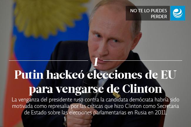Putin hackeó elecciones de EU para vengarse de Clinton