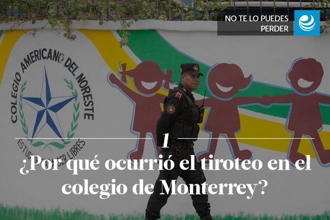 ¿Por qué ocurrió el tiroteo en el colegio de Monterrey?