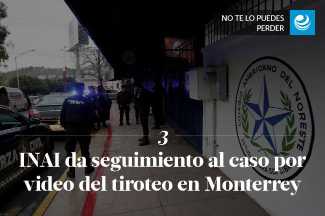 INAI da seguimiento al caso por video del tiroteo en Monterrey
