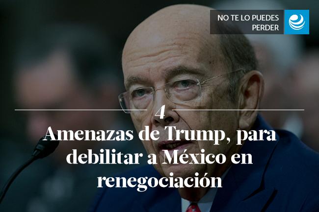 Amenazas de Trump, para debilitar a México en renegociación