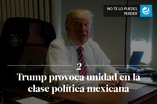 Trump provoca unidad en la clase política mexicana