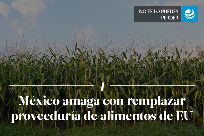 México amaga con remplazar proveeduría de alimentos de EU