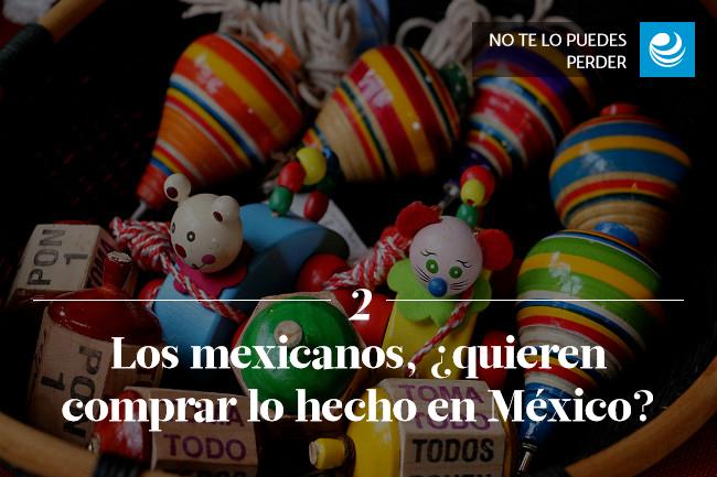Los mexicanos, ¿quieren comprar lo hecho en México?