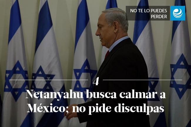 Netanyahu busca calmar a México; no pide disculpas
