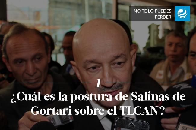 ¿Cuál es la postura de Salinas de Gortari sobre el TLCAN?
