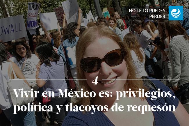 Vivir en México es: privilegios, política y tlacoyos de requesón