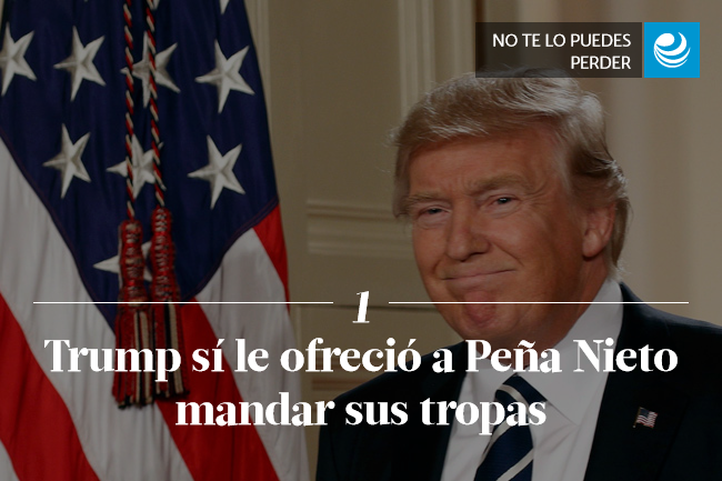 Trump sí le ofreció a Peña Nieto mandar sus tropas