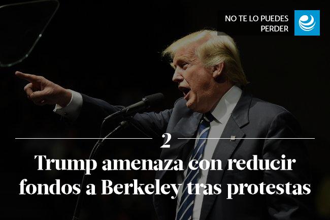 Trump amenaza con reducir fondos a Berkeley tras protestas