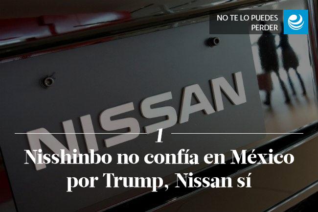 Nisshinbo no confía en México por Trump, Nissan sí