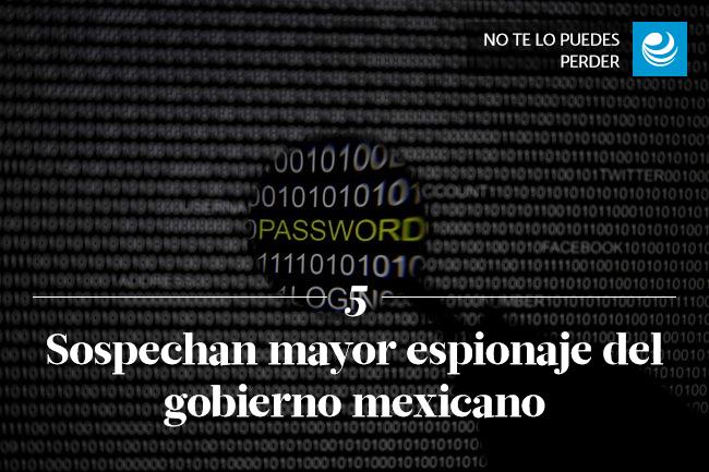 Sospechan mayor espionaje del gobierno mexicano