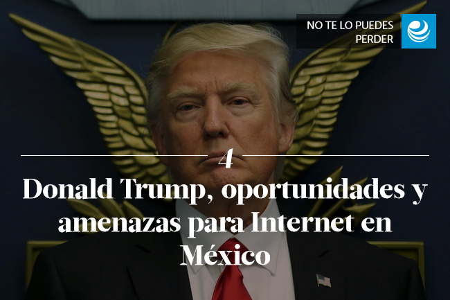 Donald Trump, oportunidades y amenazas para Internet en México