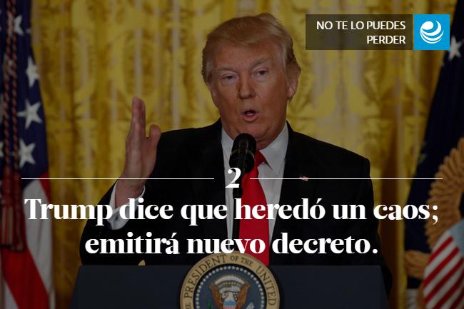 Trump dice que heredó un caos; emitirá nuevo decreto.