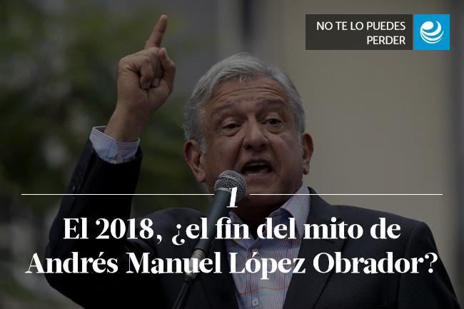 El 2018, ¿el fin del mito de Andrés Manuel López Obrador?