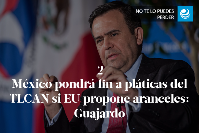 México pondrá fin a platicas del TLCAN si EU propone aranceles: Guajardo