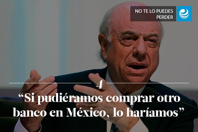 Si pudiéramos comprar otro banco en México, lo haríamos