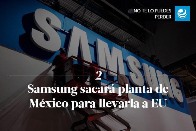 Samsung sacará planta de México para llevarla a EU