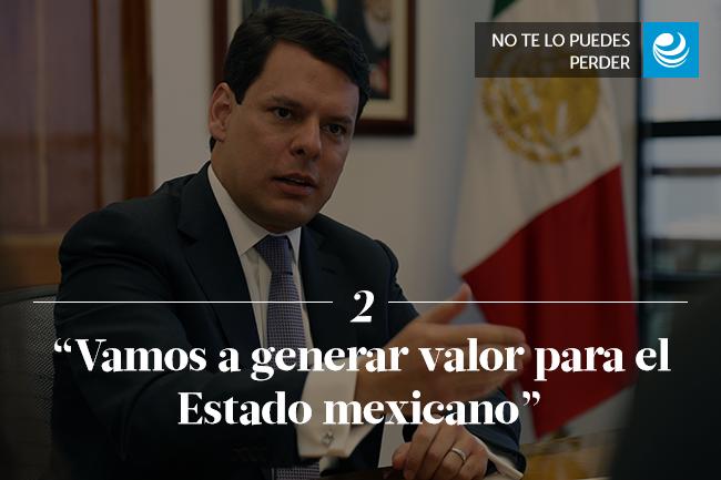 Vamos a generar valor para el Estado mexicano