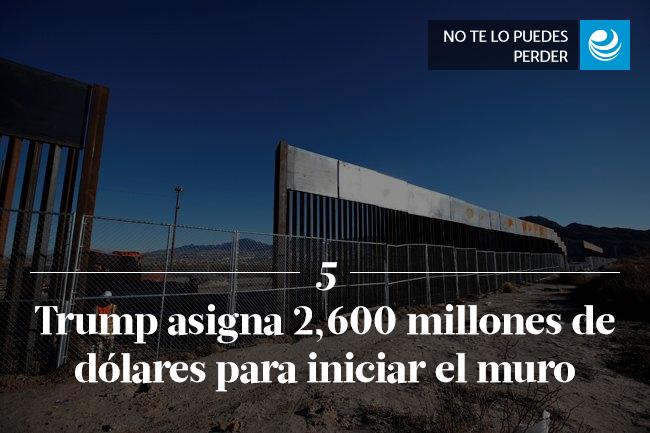 Trump asigna 2,600 millones de dólares para iniciar el muro