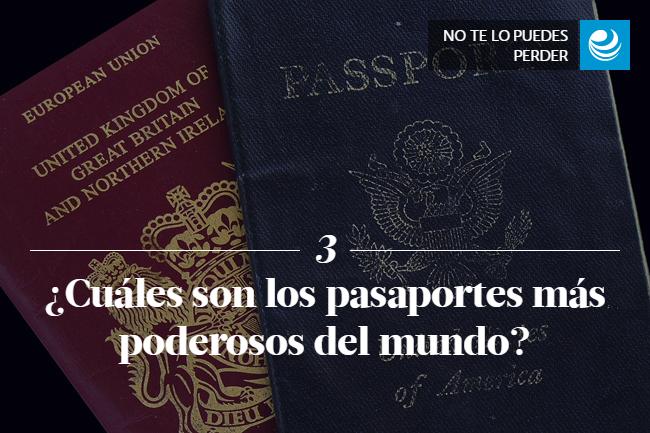 ¿Cuáles son los pasaportes más poderosos del mundo?
