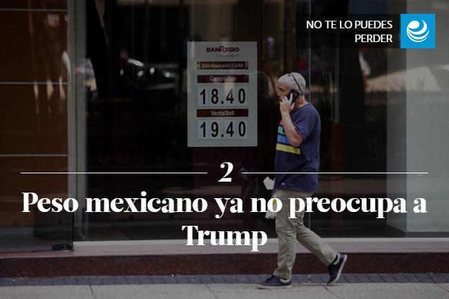 Peso mexicano ya no preocupa a Trump