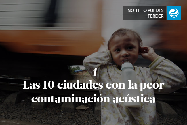 Las 10 ciudades con la peor contaminación acústica