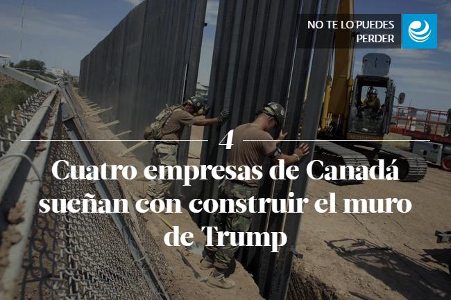 Cuatro empresas de Canadá sueñan con construir el muro de Trump