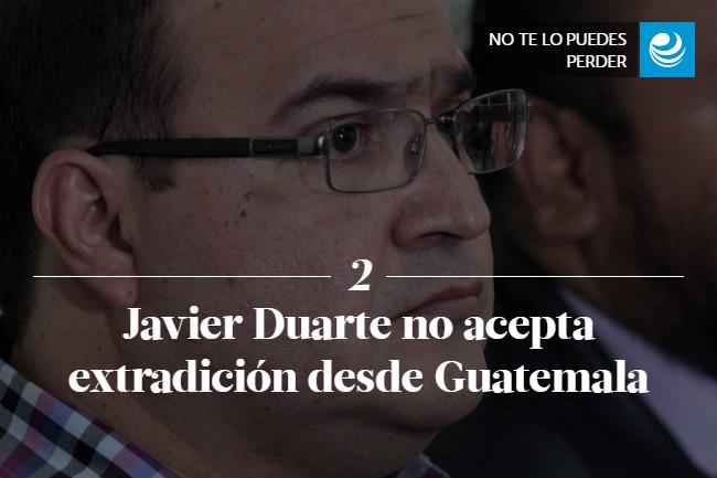 Javier Duarte no acepta extradición desde Guatemala
