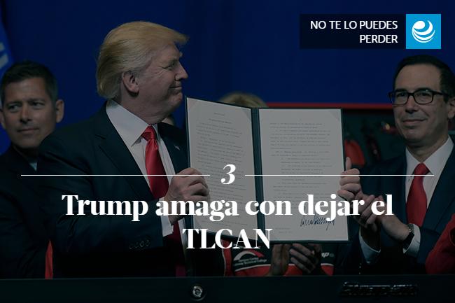 Trump amaga con dejar el TLCAN