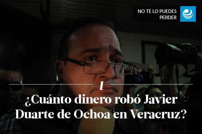 ¿Cuánto dinero robó Javier Duarte de Ochoa en Veracruz?