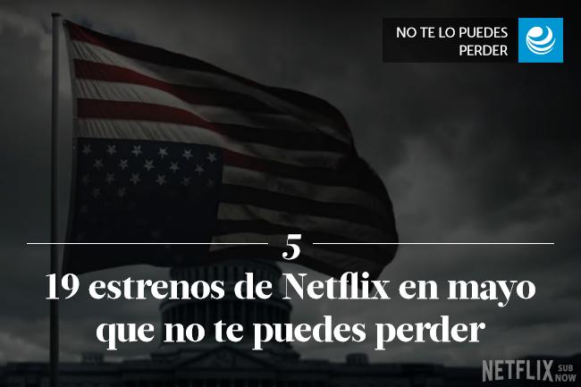 19 estrenos de Netflix en mayo que no te puedes perder