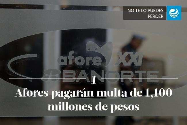 Afores pagarán multa de 1,100 millones de pesos