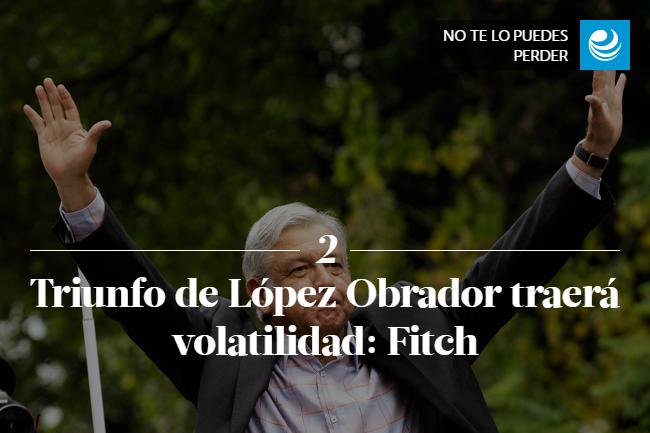 Triunfo de López Obrador traerá volatilidad: Fitch