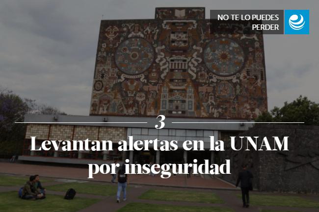 Levantan alertas en la UNAM por inseguridad