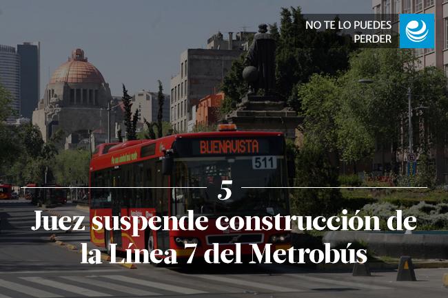 Juez suspende construcción de la Línea 7 del Metrobús