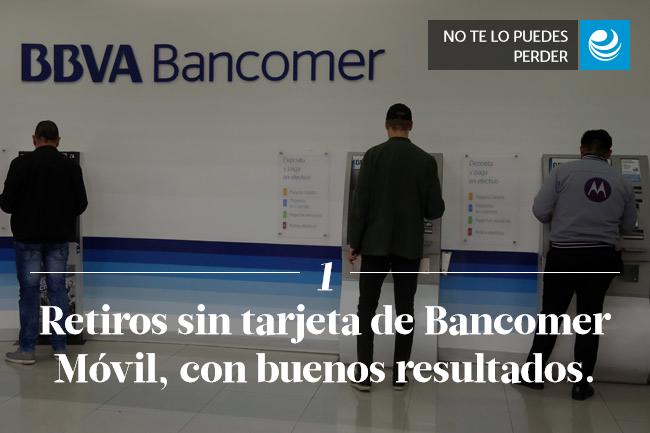 Retiros sin tarjeta de Bancomer Móvil, con buenos resultados.