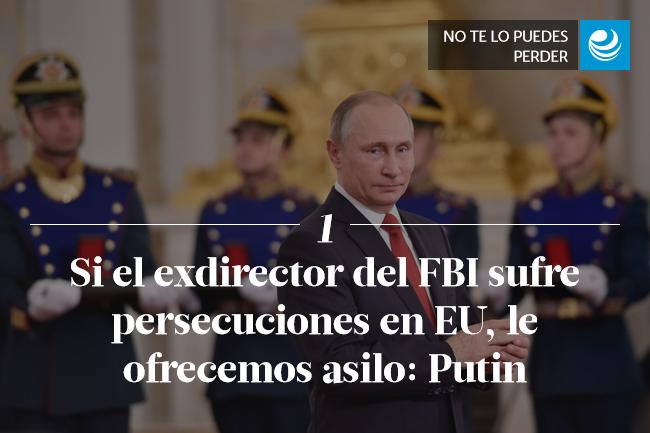 Si el exdirector del FBI sufre persecuciones en EU, le ofrecemos asilo: Putin
