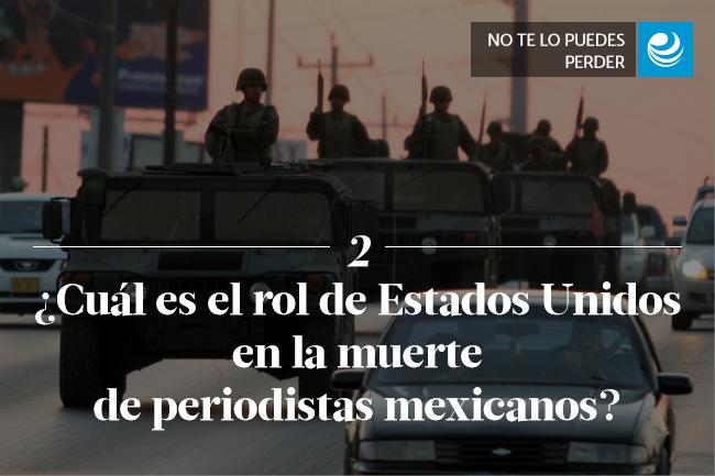¿Cuál es el rol de Estados Unidos en la muerte de periodistas mexicanos?