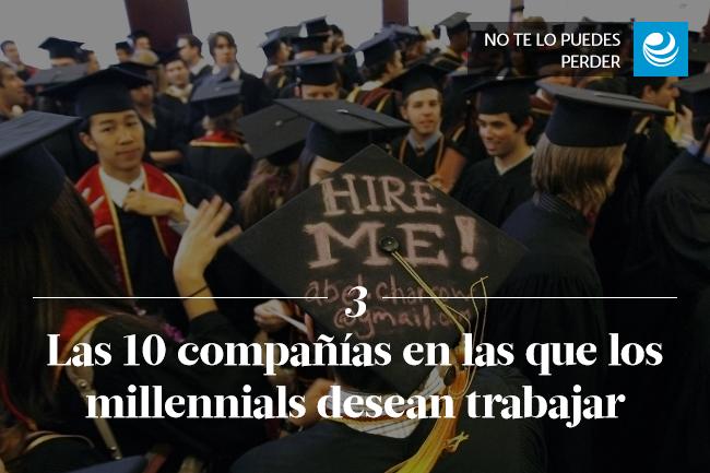 Las 10 compañías en las que los millennials desean trabajar