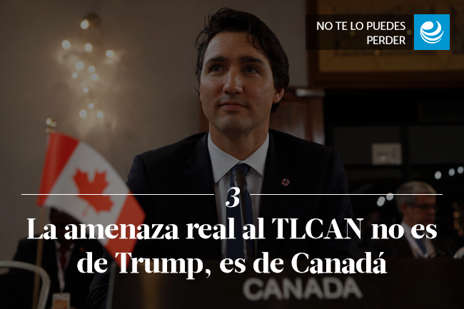 La amenaza real al TLCAN no es de Trump, es de Canadá