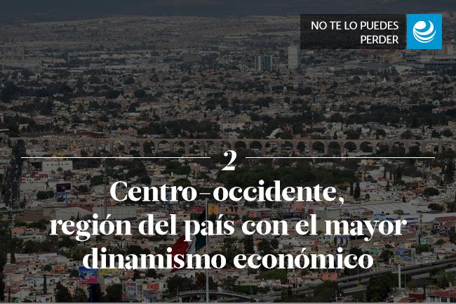 Centro-occidente, región del país con el mayor dinamismo económico