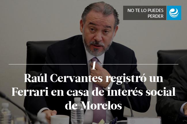 Raúl Cervantes registró un Ferrari en casa de interés social de Morelos