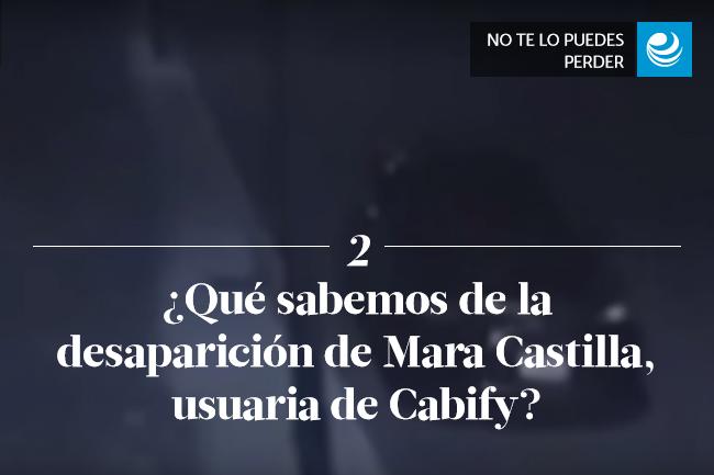 ¿Qué sabemos de la desaparición de Mara Castilla, usuaria de Cabify?